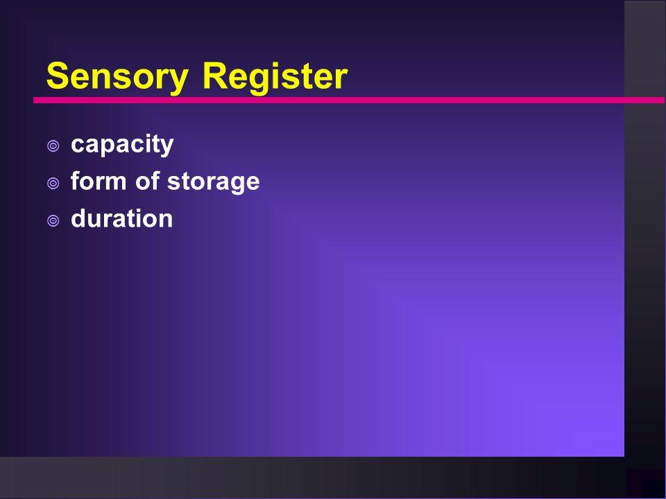 Sensory Register  capacity  form of storage  duration
