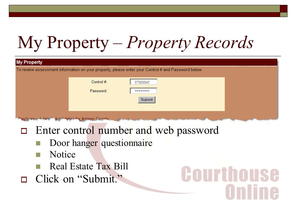 My Property – Property Records  Enter control number and web password Door hanger questionnaire Notice Real Estate Tax Bill  Click on Submit ********