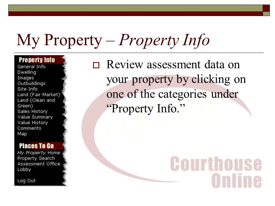 My Property – Property Info  Review assessment data on your property by clicking on one of the categories under Property Info.