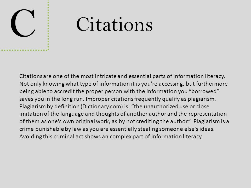C Citations Citations are one of the most intricate and essential parts of information literacy. Not only knowing what type of information it is you'r