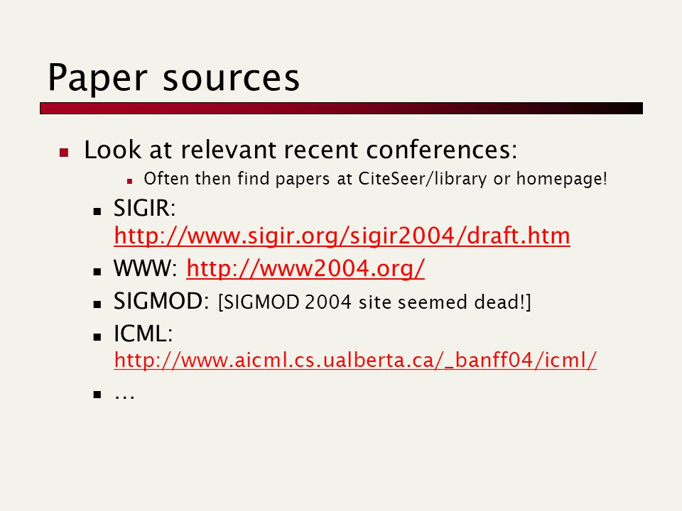Paper sources Look at relevant recent conferences: Often then find papers at CiteSeer/library or homepage.