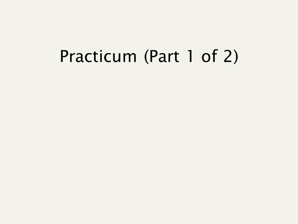 Practicum (Part 1 of 2)