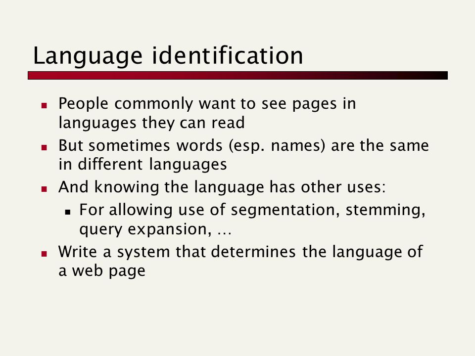 Language identification People commonly want to see pages in languages they can read But sometimes words (esp.