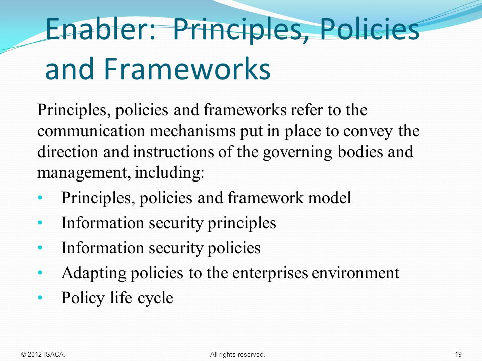 Enabler: Principles, Policies and Frameworks Principles, policies and frameworks refer to the communication mechanisms put in place to convey the dire