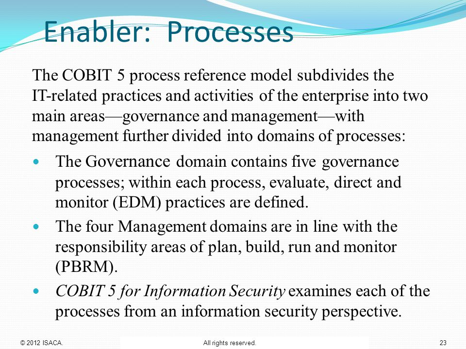 The COBIT 5 process reference model subdivides the IT-related practices and activities of the enterprise into two main areas—governance and management