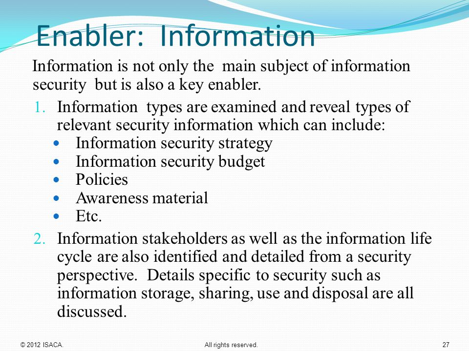 Enabler: Information Information is not only the main subject of information security but is also a key enabler. 1. Information types are examined and