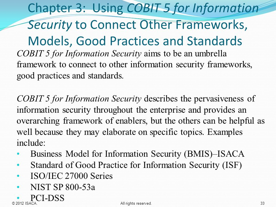 Chapter 3: Using COBIT 5 for Information Security to Connect Other Frameworks, Models, Good Practices and Standards COBIT 5 for Information Security a