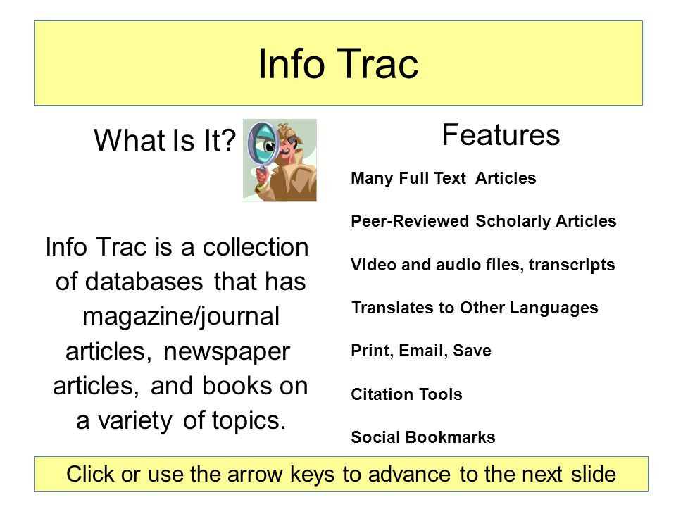 Info Trac Features Many Full Text Articles Peer-Reviewed Scholarly Articles Video and audio files, transcripts Translates to Other Languages Print, Email, Save Citation Tools Social Bookmarks What Is It.