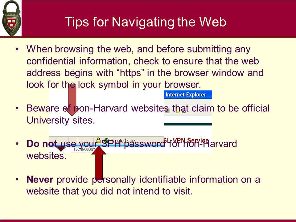 Tips for Navigating the Web When browsing the web, and before submitting any confidential information, check to ensure that the web address begins wit
