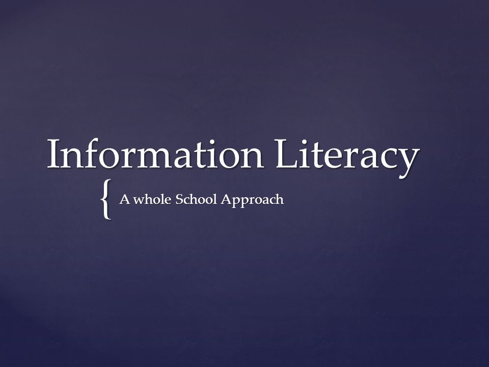 { Information Literacy A whole School Approach