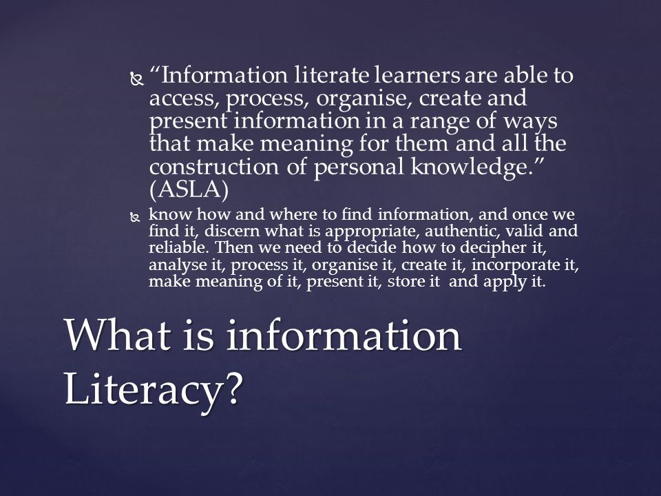   Information literacy forms the basis for lifelong learning.