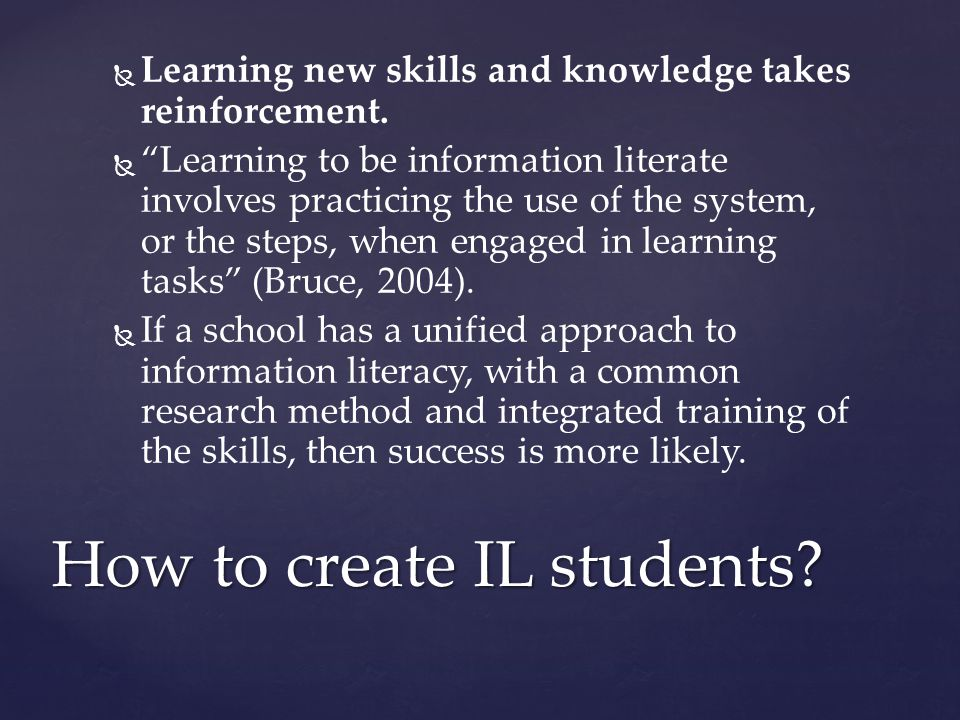   Learning new skills and knowledge takes reinforcement.