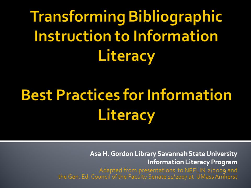  Information literacy (like writing) is a process, not a discrete set of skills  Information literacy represents a shift in thinking and it must be reinforced http://www.ala.org/ala/acrl/acrlissues/acrlinfolit/professactivity/advocate/advocateil.cfm#dept http://www.ala.org/ala/acrl/acrlissues/acrlinfolit/infolitstandards/using/infolit-highered.ppt Asa H.