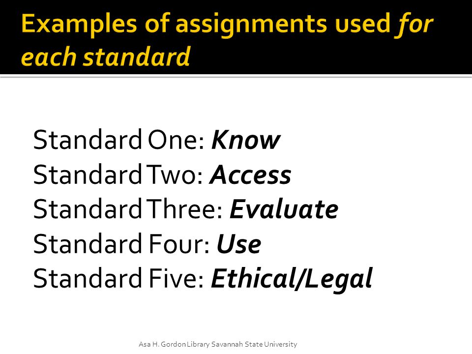 Standard One: Know Standard Two: Access Standard Three: Evaluate Standard Four: Use Standard Five: Ethical/Legal Asa H.