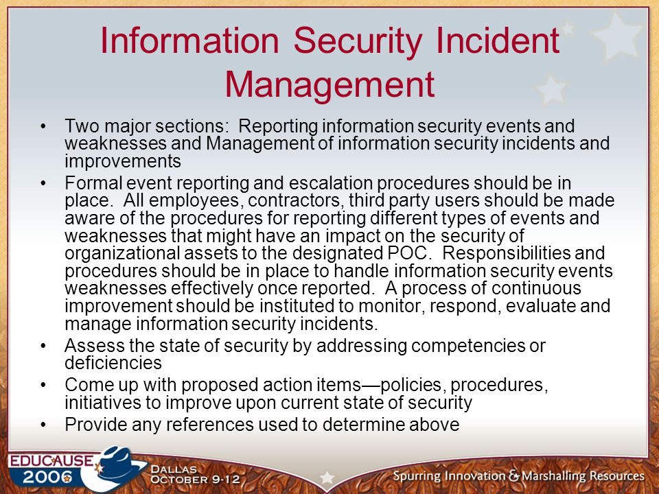Information Security Incident Management Two major sections: Reporting information security events and weaknesses and Management of information securi