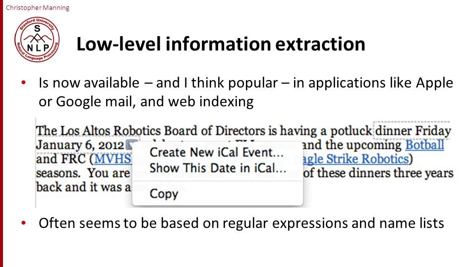Christopher Manning Naïve use of text classification for IE Use conventional classification algorithms to classify substrings of document as to be extracted or not.