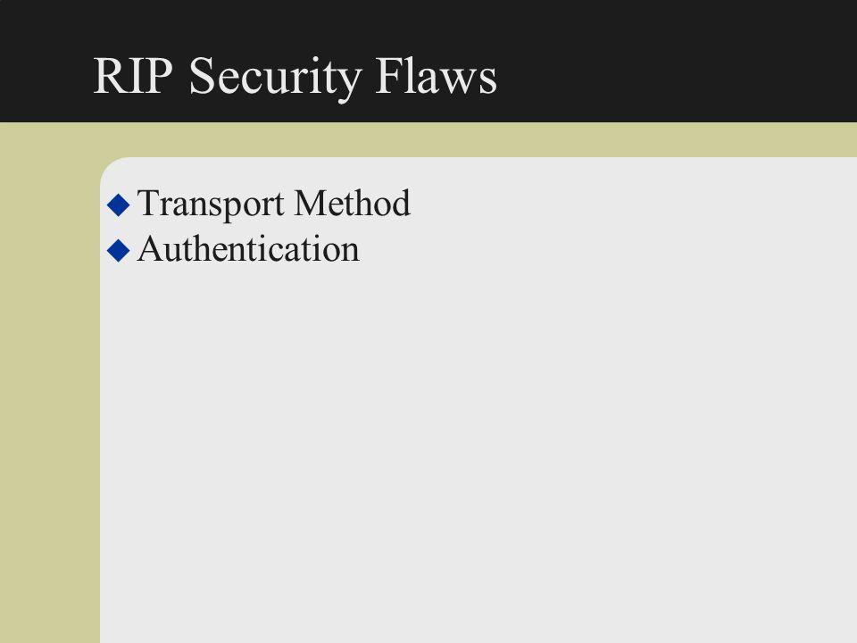 RIP Security Flaws u Transport Method u Authentication