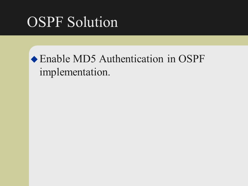 OSPF Solution u Enable MD5 Authentication in OSPF implementation.