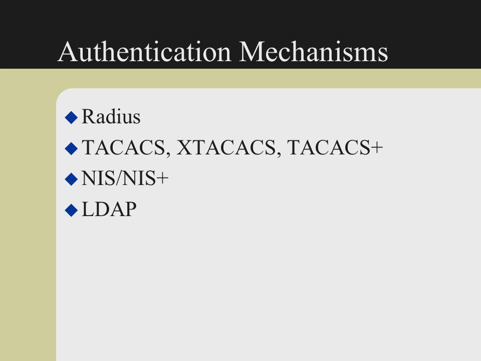 Authentication Mechanisms u Radius u TACACS, XTACACS, TACACS+ u NIS/NIS+ u LDAP