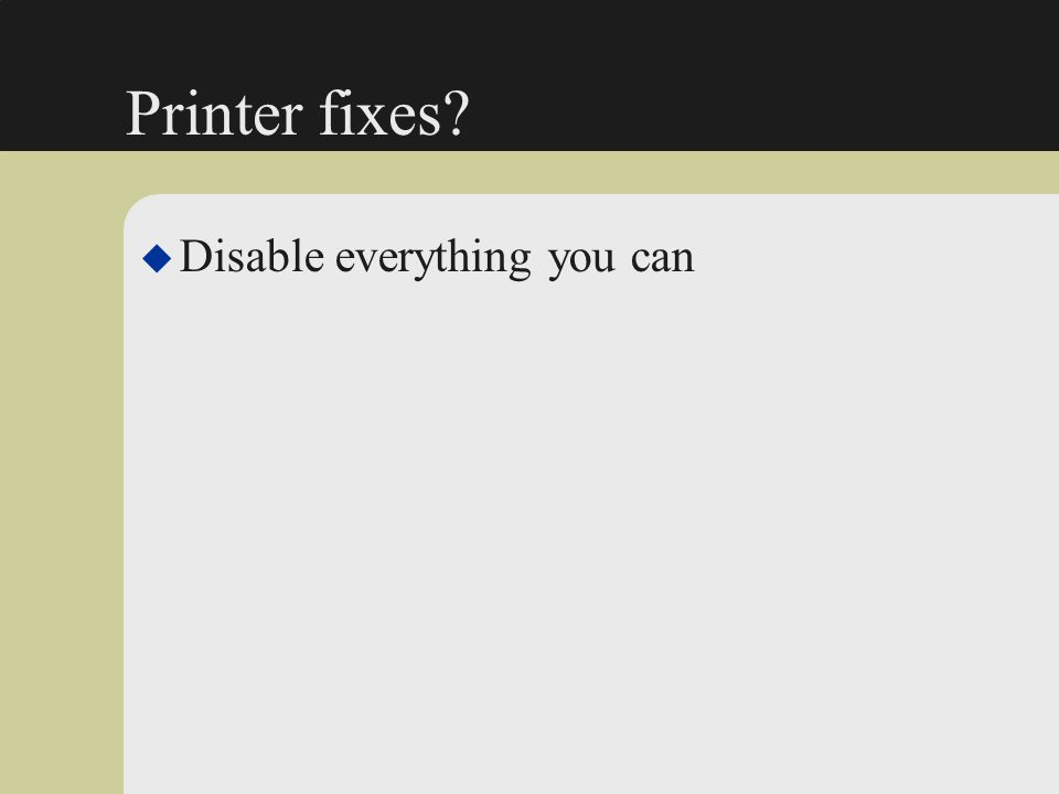 Printer fixes? u Disable everything you can