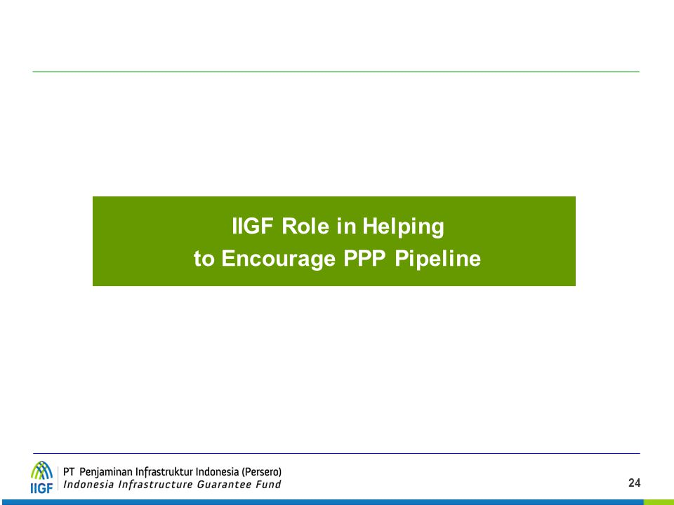 24 IIGF Role in Helping to Encourage PPP Pipeline