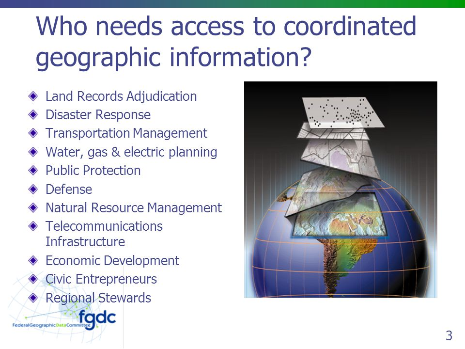Data Access Examples Administrative boundary data conforming to the GlobalMap data model, packaged as Vector Product Format (VPF), made accessible over ftp Panchromatic 10m, single-band, rectified imagery to a specific coordinate reference system, packaged as GEOTIFF with LZW compression, made accessible on CD-ROM