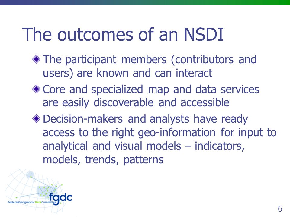 7 Benefits of an NSDI Development of a private sector involved with data sales and added value A chance for communities of all sizes and capabilities to participate in the knowledge economy A more informed voter/citizen Increased access to distributed geo- information through standards