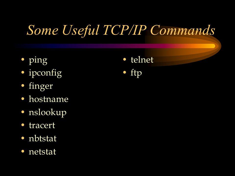 Some Useful TCP/IP Commands ping ipconfig finger hostname nslookup tracert nbtstat netstat telnet ftp