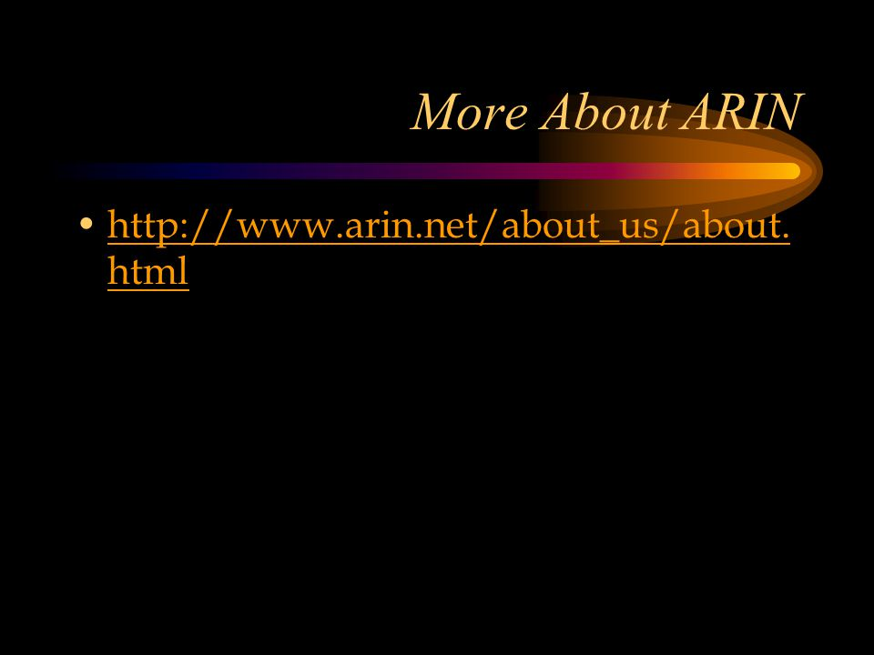 More About ARIN http://www.arin.net/about_us/about. htmlhttp://www.arin.net/about_us/about. html