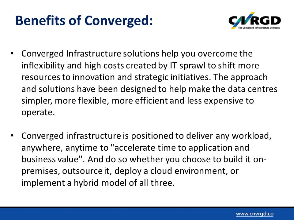 Converged Infrastructure solutions help you overcome the inflexibility and high costs created by IT sprawl to shift more resources to innovation and strategic initiatives.