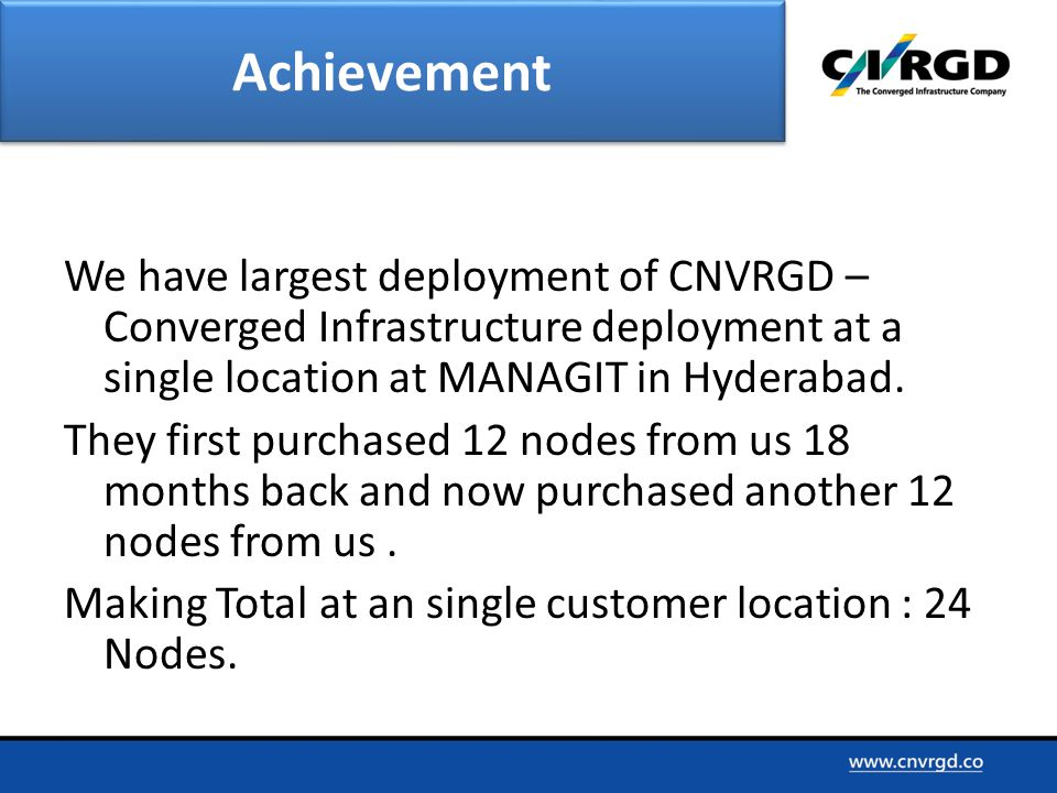 We have largest deployment of CNVRGD – Converged Infrastructure deployment at a single location at MANAGIT in Hyderabad.