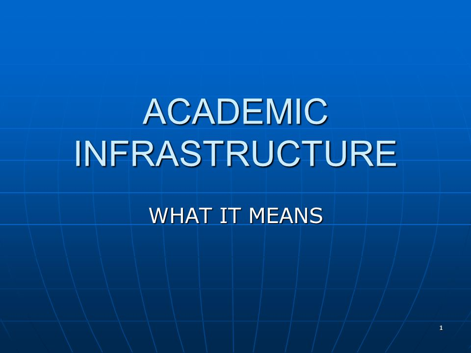 1 ACADEMIC INFRASTRUCTURE WHAT IT MEANS