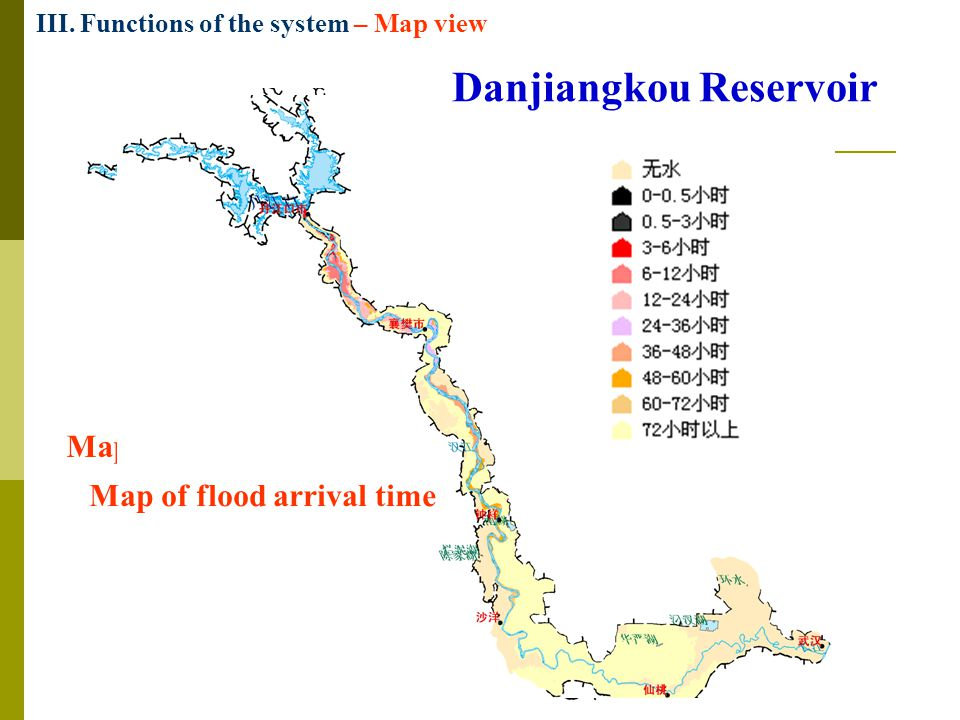 Map of water depth Map of flow velocity Map of flood arrival time Danjiangkou Reservoir III. Functions of the system – Map view