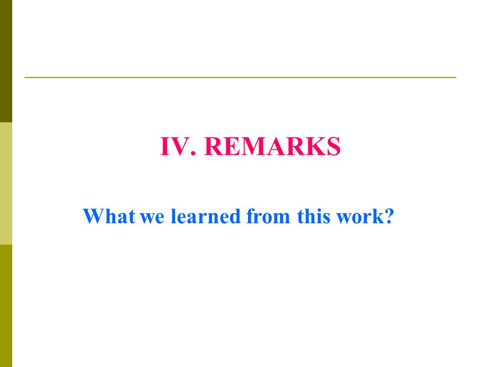 IV. REMARKS What we learned from this work?