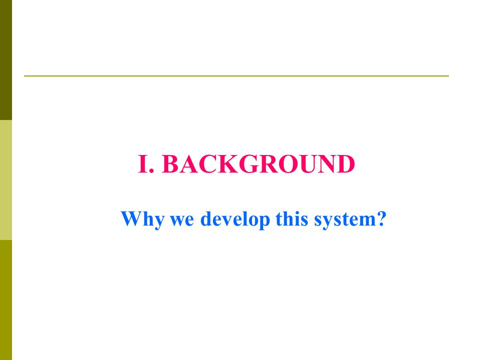 I. BACKGROUND Why we develop this system?