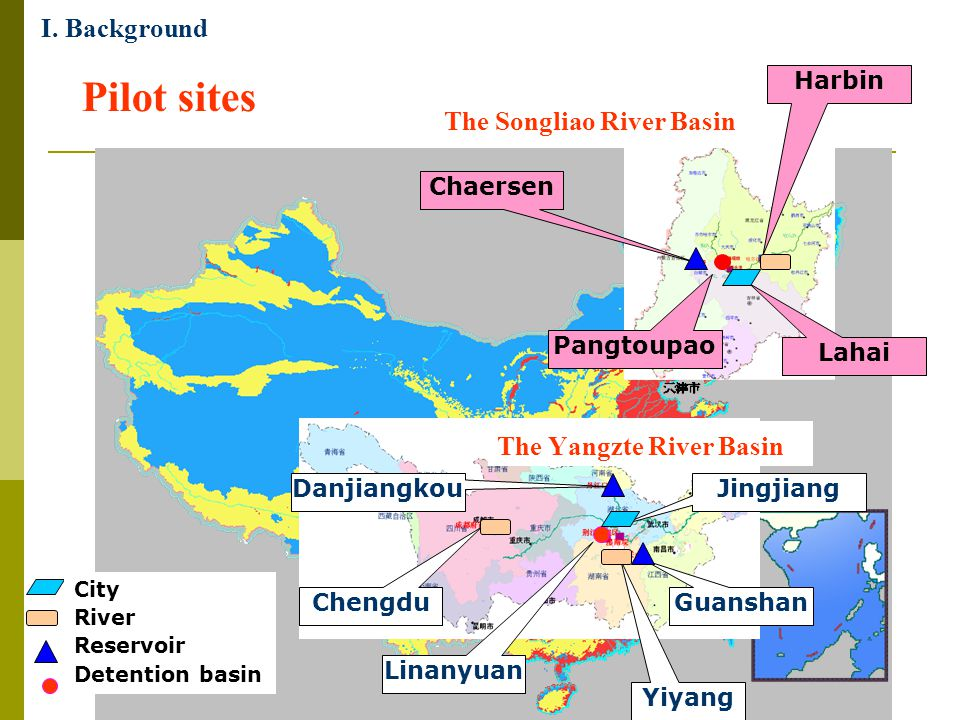 Pilot sites Pangtoupao The Yangzte River Basin Linanyuan The Songliao River Basin ChaersenDanjiangkou Guanshan Harbin Chengdu Yiyang Lahai Jingjiang City River Reservoir Detention basin I.
