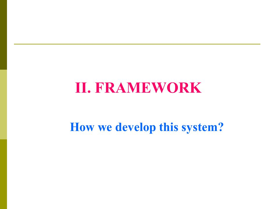 II. FRAMEWORK How we develop this system