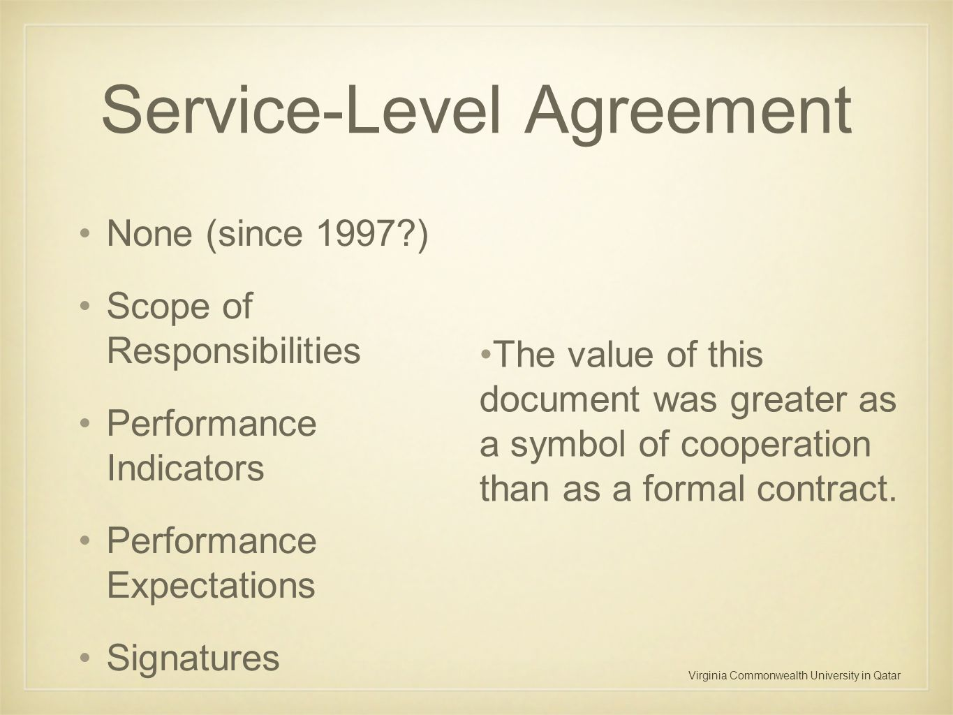 Virginia Commonwealth University in Qatar Service-Level Agreement None (since 1997?) Scope of Responsibilities Performance Indicators Performance Expe