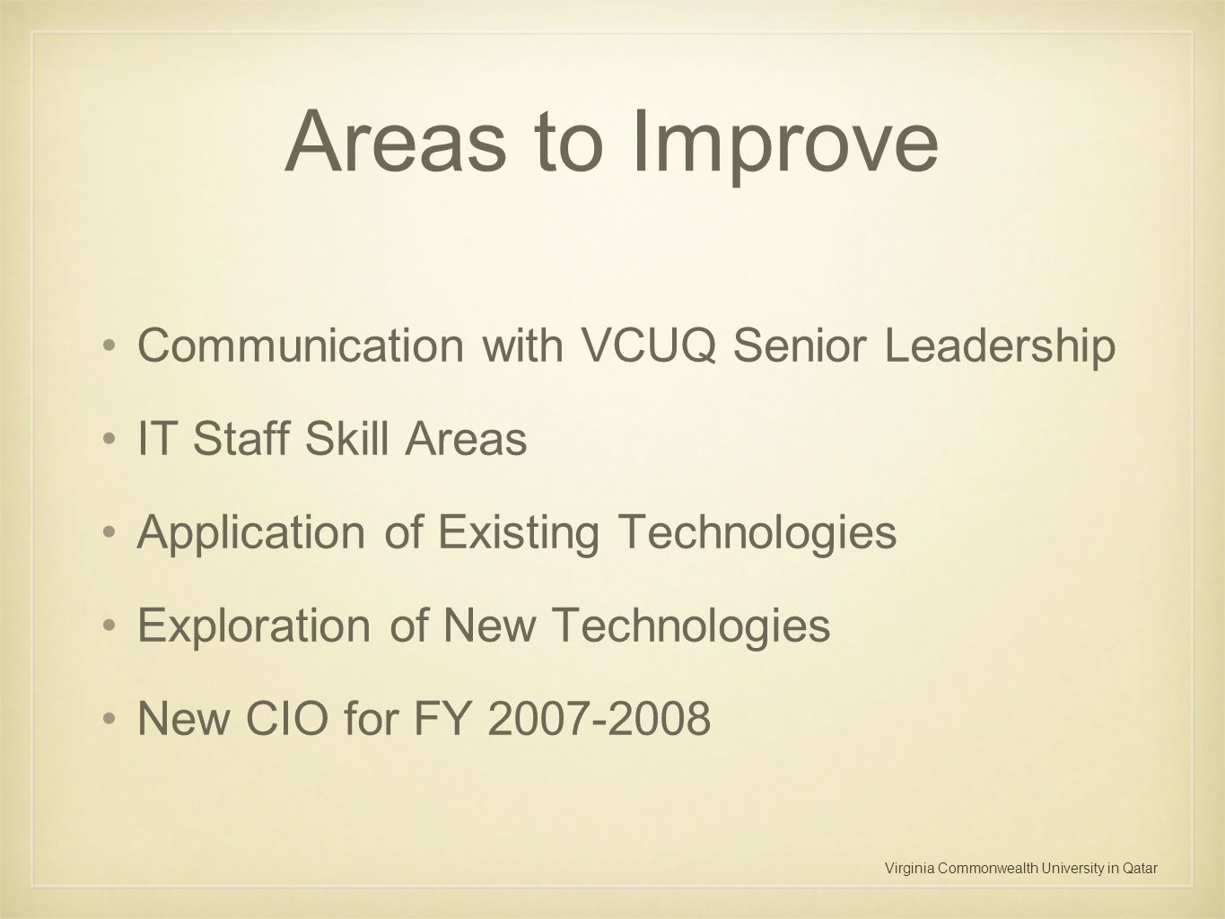 Virginia Commonwealth University in Qatar Areas to Improve Communication with VCUQ Senior Leadership IT Staff Skill Areas Application of Existing Tech