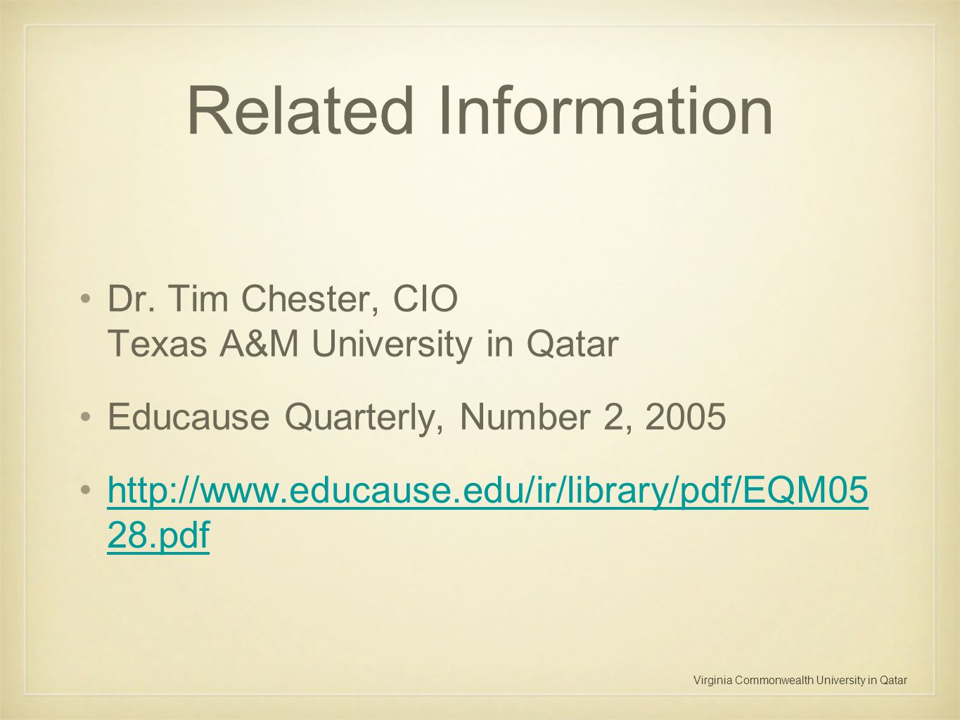 Virginia Commonwealth University in Qatar Related Information Dr. Tim Chester, CIO Texas A&M University in Qatar Educause Quarterly, Number 2, 2005 ht