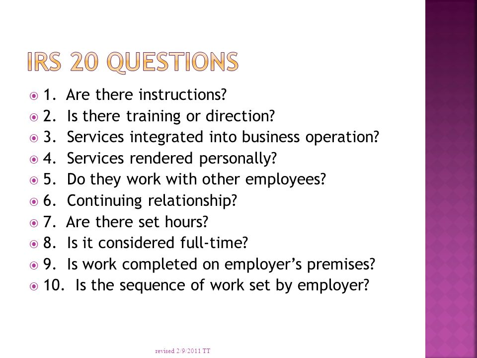 " Employee vs. Independent Contractor (person cannot be both in same calendar year)  Review 20/10 questions to determine status  If answer ""Yes"" to"
