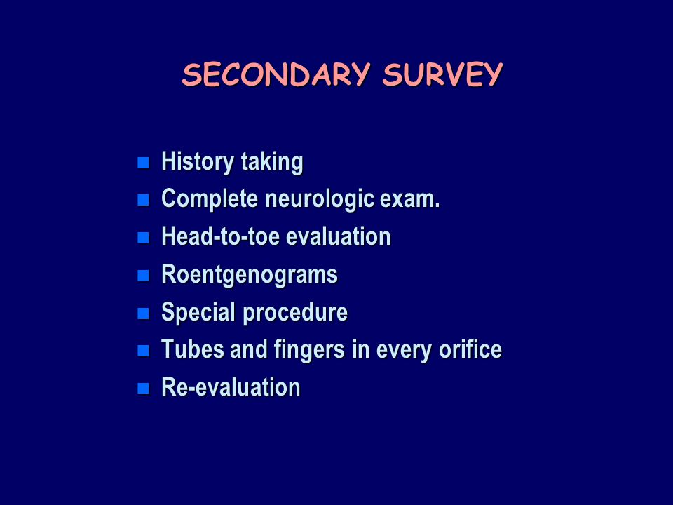SECONDARY SURVEY n History taking n Complete neurologic exam.