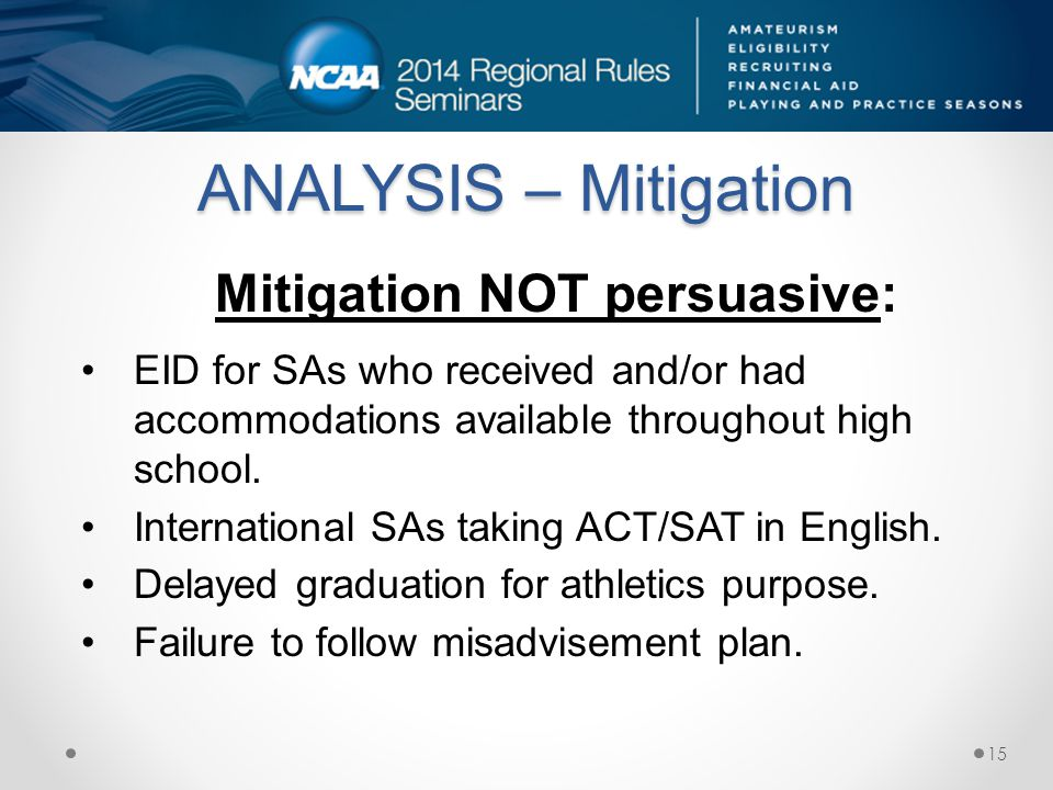 ANALYSIS – Mitigation Mitigation NOT persuasive: EID for SAs who received and/or had accommodations available throughout high school.
