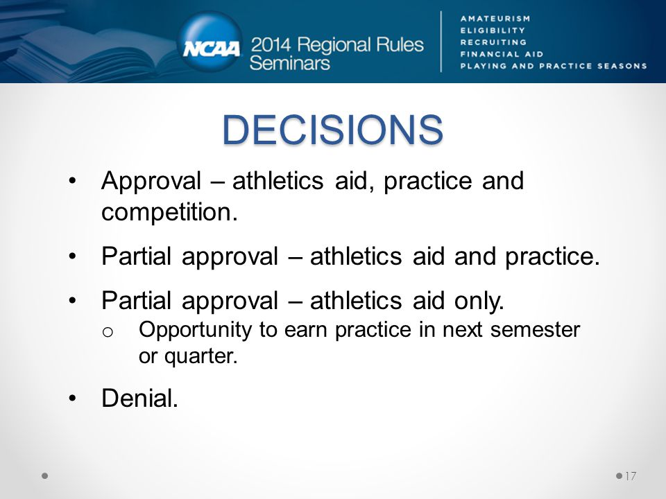 DECISIONS Approval – athletics aid, practice and competition.