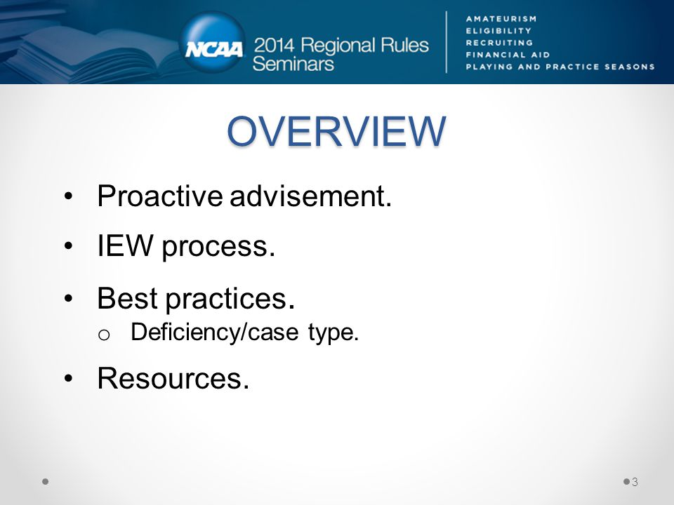 OVERVIEW Proactive advisement. IEW process. Best practices. o Deficiency/case type. Resources. 3
