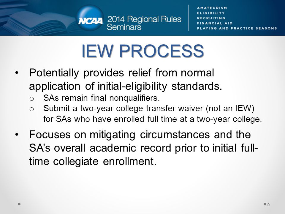 IEW PROCESS Potentially provides relief from normal application of initial-eligibility standards.