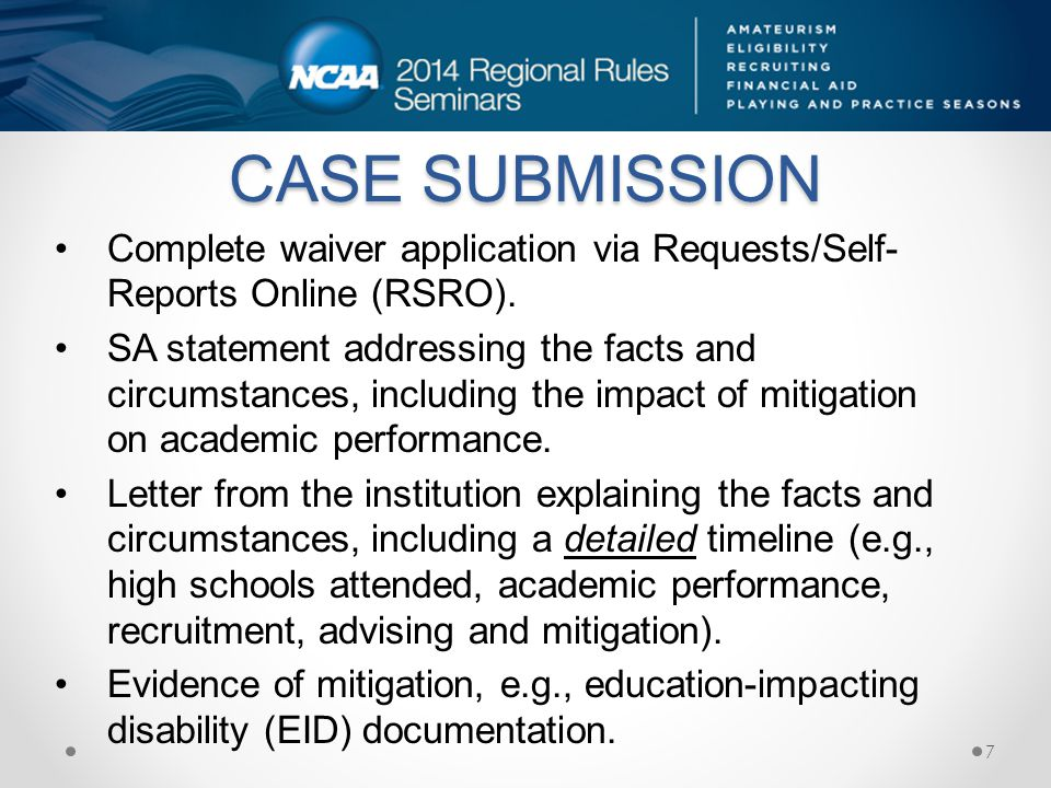 CASE SUBMISSION Complete waiver application via Requests/Self- Reports Online (RSRO).