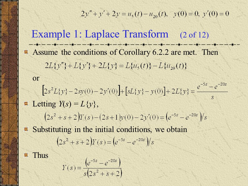 Assume the conditions of Corollary 6.2.2 are met. Then or Letting Y(s) = L{y}, Substituting in the initial conditions, we obtain Thus Example 1: Lapla