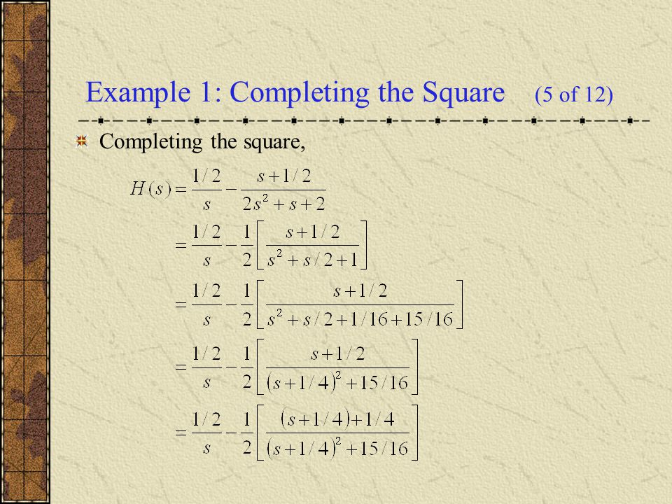 Thus and hence For h(t) as given above, and recalling our previous results, the solution to the initial value problem is then Example 1: Solution (6 of 12)