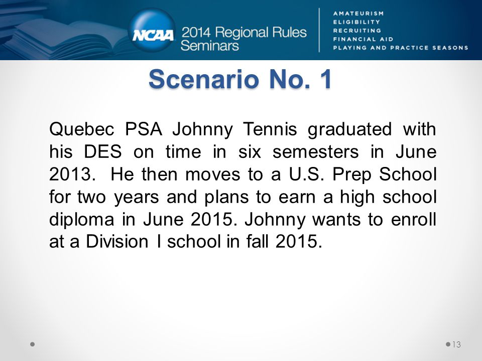 Scenario No. 1 Quebec PSA Johnny Tennis graduated with his DES on time in six semesters in June 2013. He then moves to a U.S. Prep School for two year